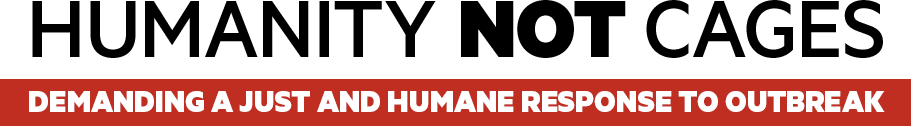 Humanity Not Cages: Demanding a Just and Humane Response to Outbreak